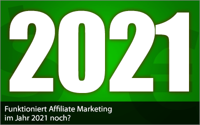 Funktioniert Affiliate Marketing im Jahr 2021 noch?