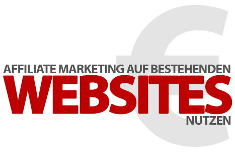 Affiliate Marketing in bestehenden Websites nutzen