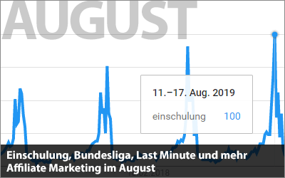 Einschulung, Bundesliga, Last Minute und mehr - Affiliate Marketing im August